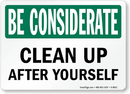 Clean up after yourself.