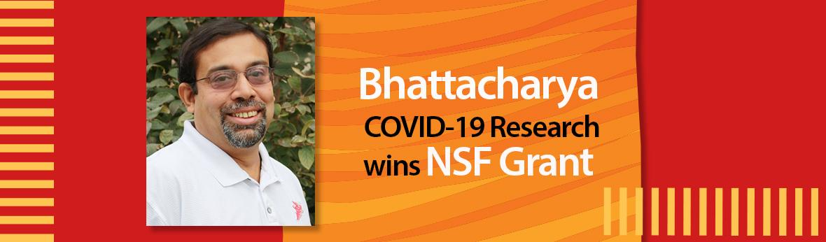 Bhattacharya COVID-19 Research wins NSF Grant